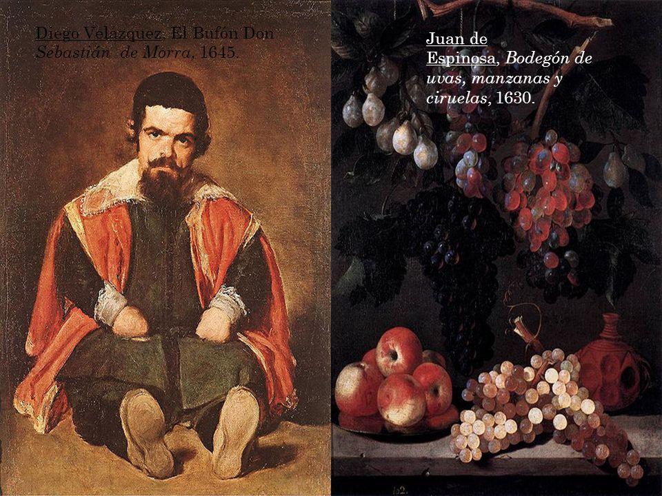 Diego Velázquez, El Bufón Don Sebastián de Morra, 1645. Juan de Espinosa, Bodegón de uvas, manzanas y ciruelas, 1630.