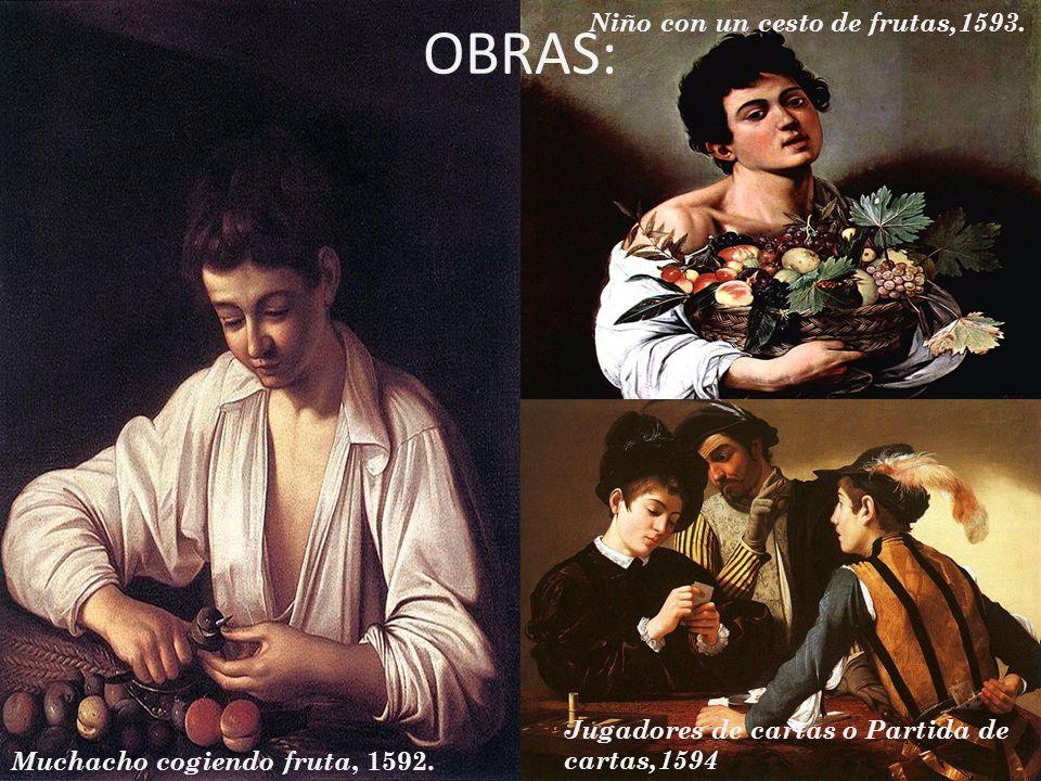 OBRAS: Muchacho cogiendo fruta, 1592. Jugadores de cartas o Partida de cartas,1594 Niño con un cesto de frutas,1593.
