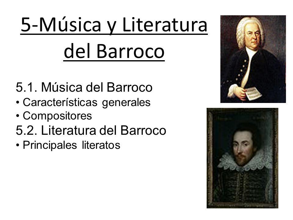 5-Música y Literatura del Barroco 5.1. Música del Barroco Características generales Compositores 5.2. Literatura del Barroco Principales literatos