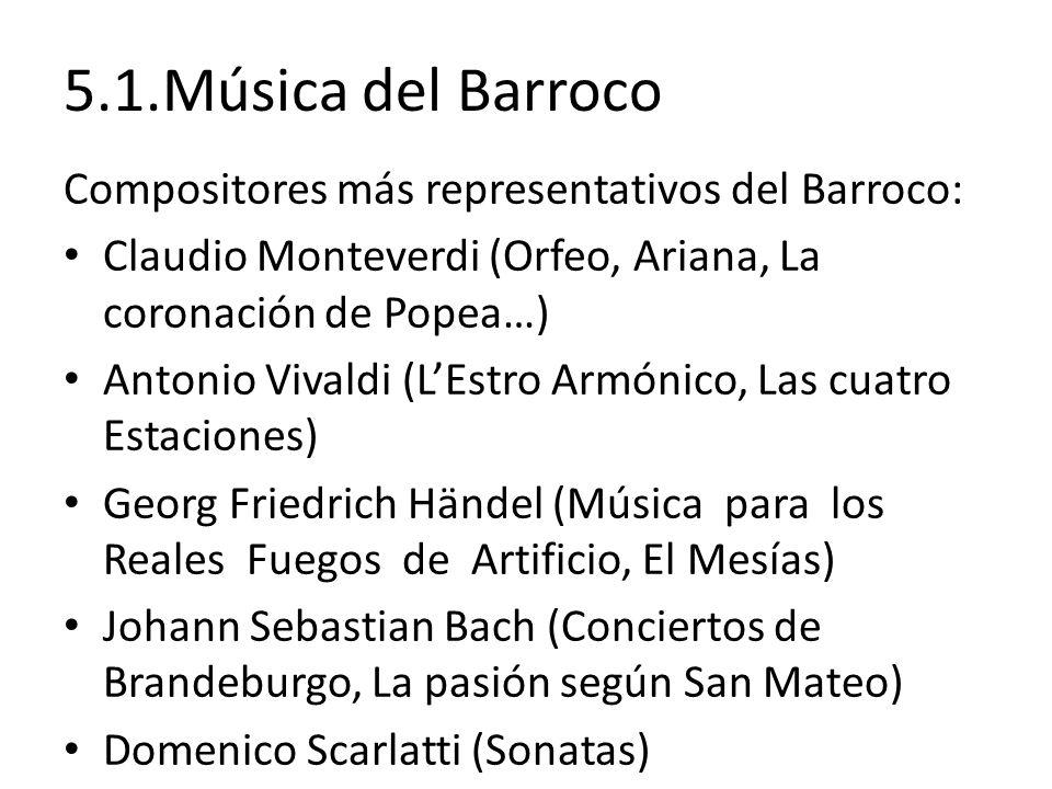 5.1.Música del Barroco Compositores más representativos del Barroco: Claudio Monteverdi (Orfeo, Ariana, La coronación de Popea…) Antonio Vivaldi (LEst
