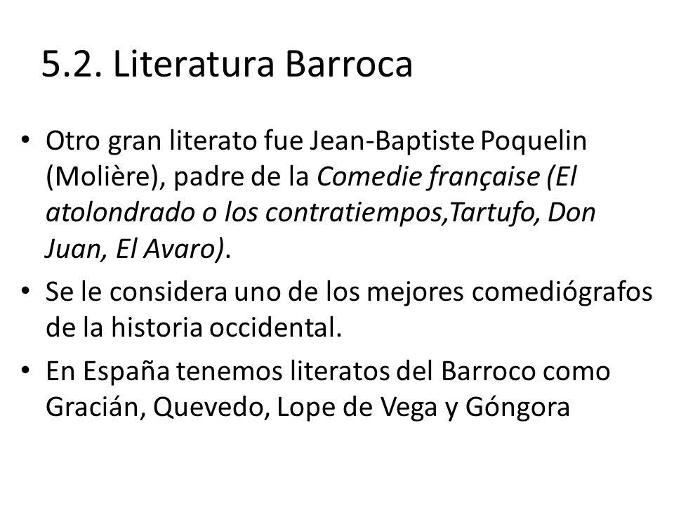 5.2. Literatura Barroca Otro gran literato fue Jean-Baptiste Poquelin (Molière), padre de la Comedie française (El atolondrado o los contratiempos,Tar