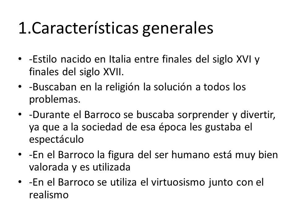 1.Características generales -Estilo nacido en Italia entre finales del siglo XVI y finales del siglo XVII. -Buscaban en la religión la solución a todo