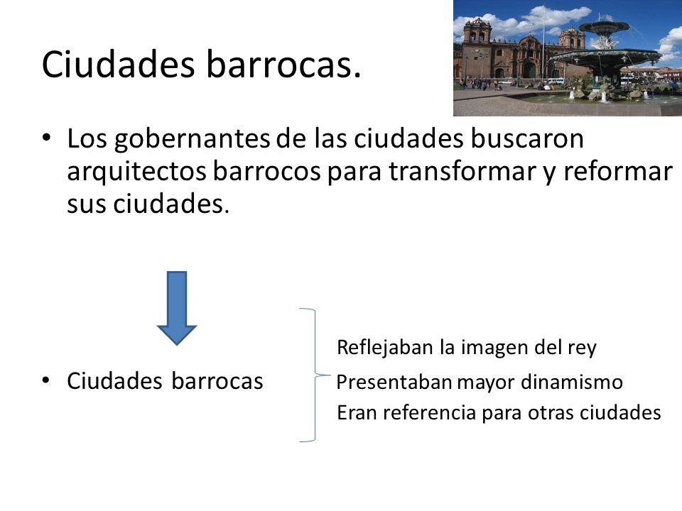 Ciudades barrocas. Los gobernantes de las ciudades buscaron arquitectos barrocos para transformar y reformar sus ciudades. Reflejaban la imagen del re
