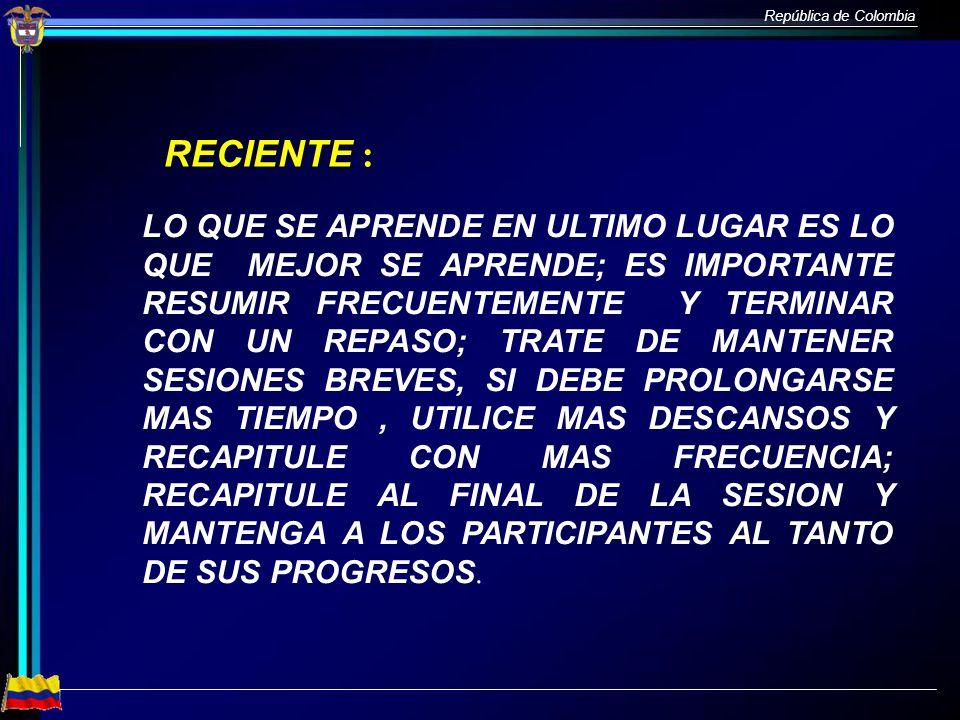República de Colombia RECIENTE : LO QUE SE APRENDE EN ULTIMO LUGAR ES LO QUE MEJOR SE APRENDE; ES IMPORTANTE RESUMIR FRECUENTEMENTE Y TERMINAR CON UN