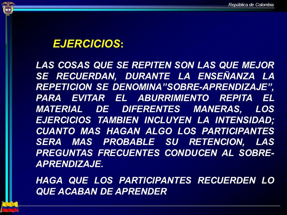 República de Colombia EJERCICIOS : LAS COSAS QUE SE REPITEN SON LAS QUE MEJOR SE RECUERDAN, DURANTE LA ENSEÑANZA LA REPETICION SE DENOMINASOBRE-APREND