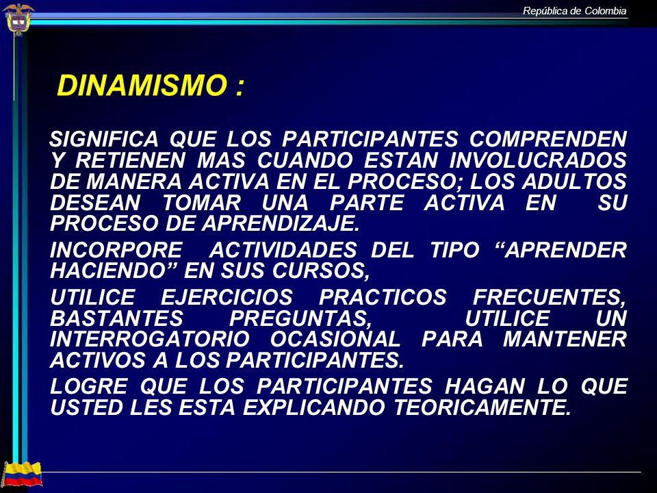 República de Colombia DINAMISMO : SIGNIFICA QUE LOS PARTICIPANTES COMPRENDEN Y RETIENEN MAS CUANDO ESTAN INVOLUCRADOS DE MANERA ACTIVA EN EL PROCESO;