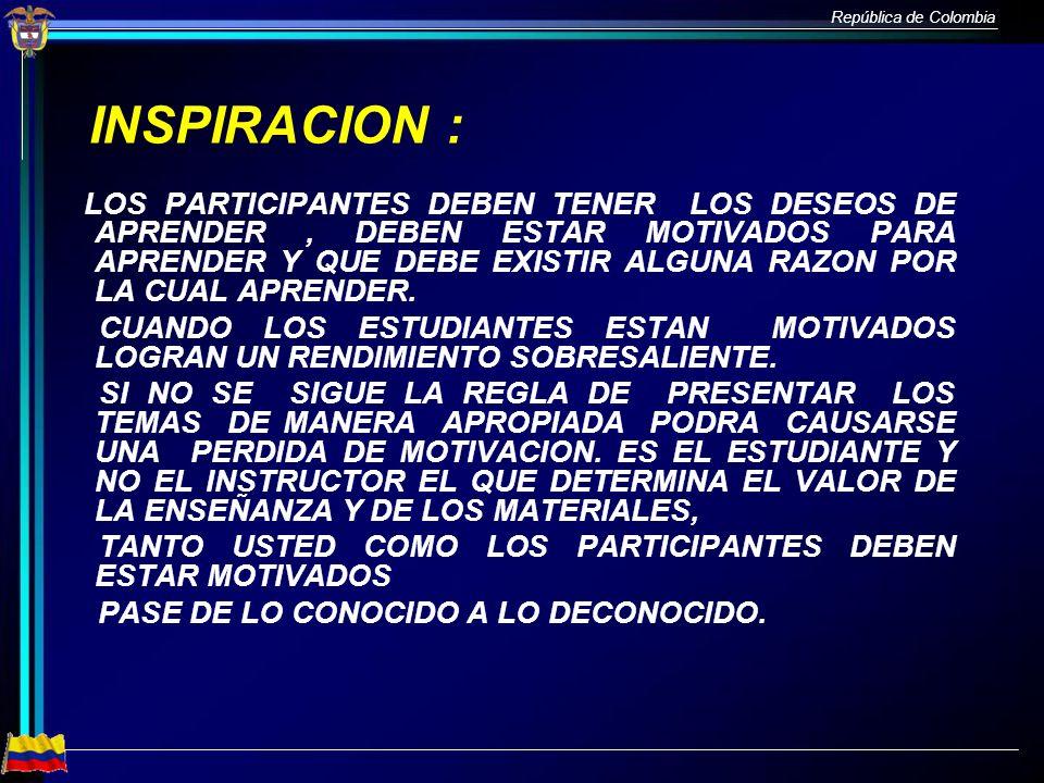 República de Colombia INSPIRACION : LOS PARTICIPANTES DEBEN TENER LOS DESEOS DE APRENDER, DEBEN ESTAR MOTIVADOS PARA APRENDER Y QUE DEBE EXISTIR ALGUN