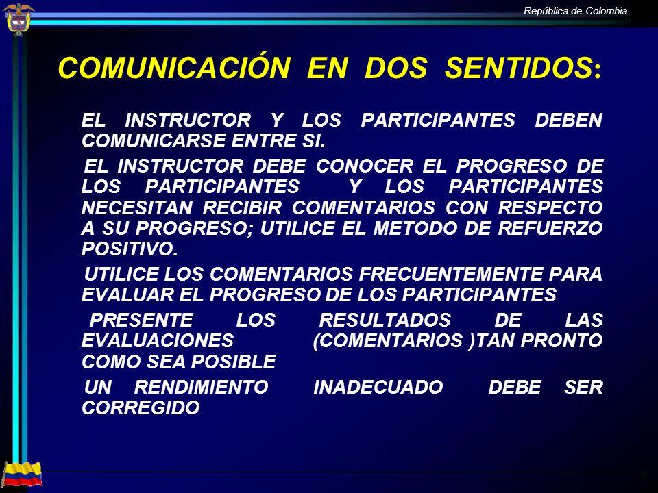 República de Colombia COMUNICACIÓN EN DOS SENTIDOS : EL INSTRUCTOR Y LOS PARTICIPANTES DEBEN COMUNICARSE ENTRE SI. EL INSTRUCTOR DEBE CONOCER EL PROGR