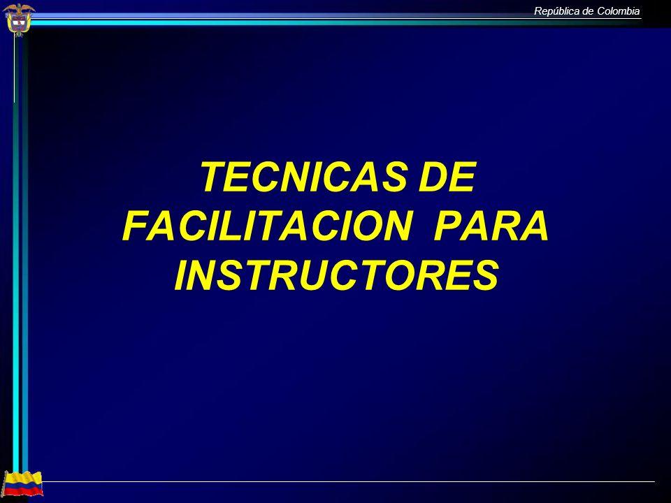 República de Colombia TECNICAS DE FACILITACION PARA INSTRUCTORES