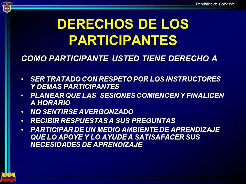 República de Colombia DERECHOS DE LOS PARTICIPANTES COMO PARTICIPANTE USTED TIENE DERECHO A SER TRATADO CON RESPETO POR LOS INSTRUCTORES Y DEMAS PARTI