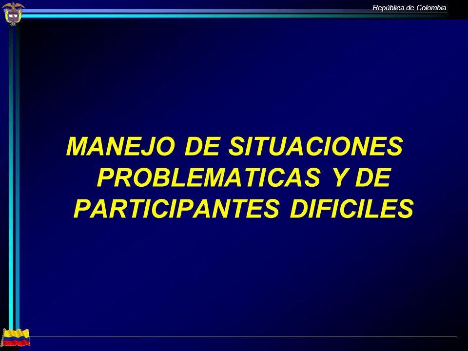 República de Colombia MANEJO DE SITUACIONES PROBLEMATICAS Y DE PARTICIPANTES DIFICILES