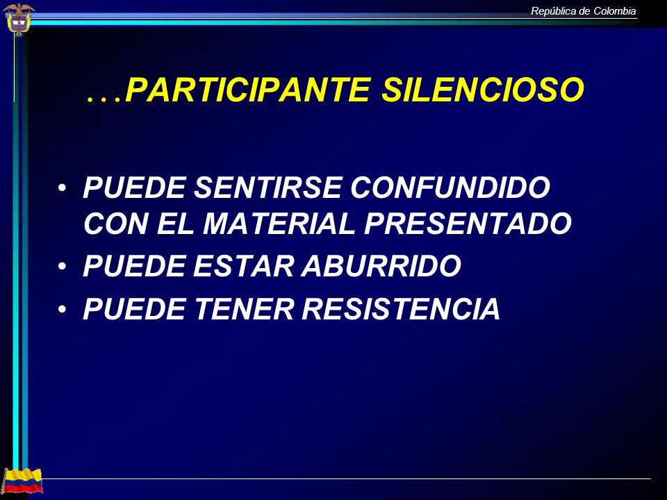 República de Colombia … PARTICIPANTE SILENCIOSO PUEDE SENTIRSE CONFUNDIDO CON EL MATERIAL PRESENTADO PUEDE ESTAR ABURRIDO PUEDE TENER RESISTENCIA