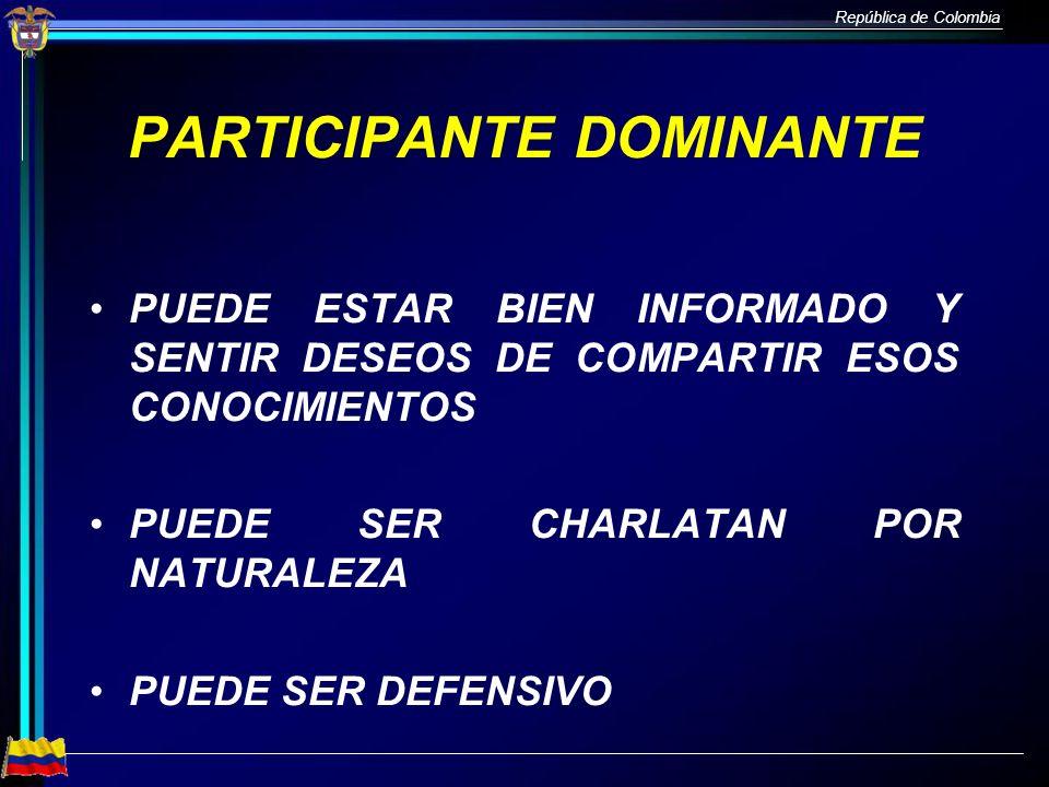 República de Colombia PARTICIPANTE DOMINANTE PUEDE ESTAR BIEN INFORMADO Y SENTIR DESEOS DE COMPARTIR ESOS CONOCIMIENTOS PUEDE SER CHARLATAN POR NATURA