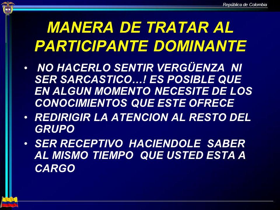 República de Colombia MANERA DE TRATAR AL PARTICIPANTE DOMINANTE NO HACERLO SENTIR VERGÜENZA NI SER SARCASTICO…! ES POSIBLE QUE EN ALGUN MOMENTO NECES