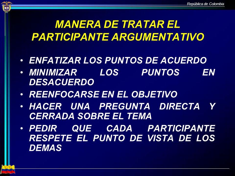 República de Colombia MANERA DE TRATAR EL PARTICIPANTE ARGUMENTATIVO ENFATIZAR LOS PUNTOS DE ACUERDO MINIMIZAR LOS PUNTOS EN DESACUERDO REENFOCARSE EN