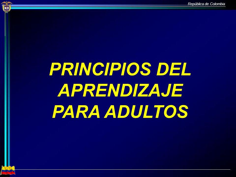 República de Colombia PRINCIPIOS DEL APRENDIZAJE PARA ADULTOS