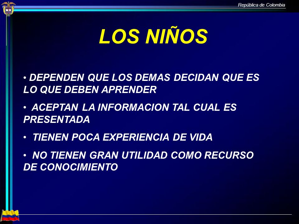 República de Colombia DECIDEN LO QUE LES RESULTA IMPORTANTE APRENDER COMPARAN LAS IDEAS NUEVAS CON RESPECTO A SUS EXPERIENCIAS DE VIDA Y CREENCIAS TIENEN MUCHAS EXPERIENCIAS DE VIDA EN QUE BASARSE PUEDEN SER RECURSOS VALIOSOS DE CONOCIMIENTOS