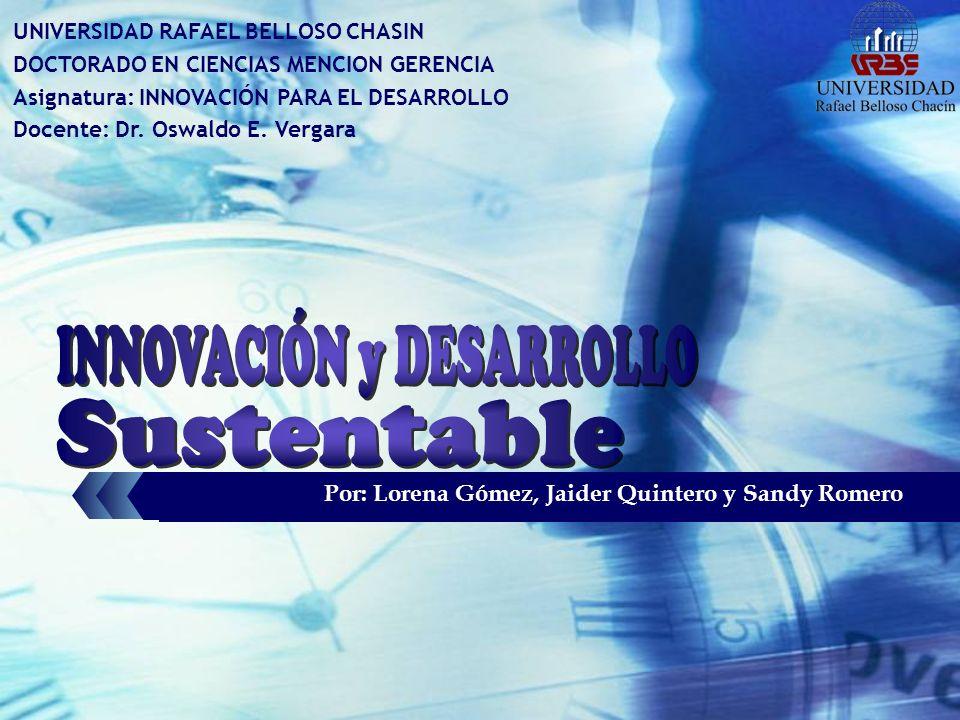 UNIVERSIDAD RAFAEL BELLOSO CHASIN DOCTORADO EN CIENCIAS MENCION GERENCIA Asignatura: INNOVACIÓN PARA EL DESARROLLO Docente: Dr. Oswaldo E. Vergara Por
