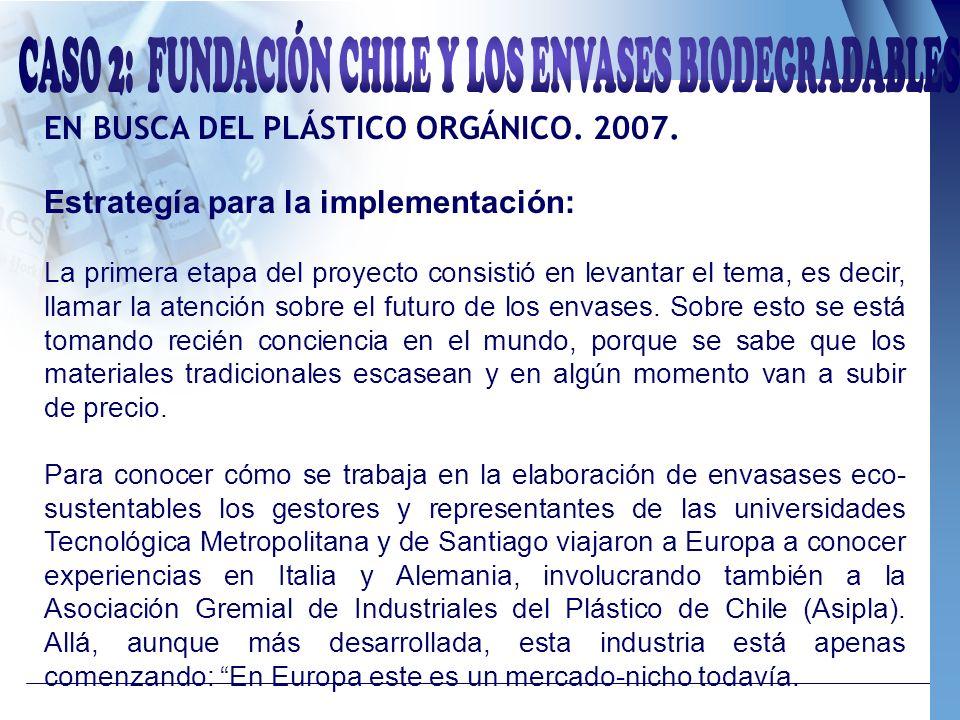 EN BUSCA DEL PLÁSTICO ORGÁNICO. 2007. Estrategía para la implementación: La primera etapa del proyecto consistió en levantar el tema, es decir, llamar