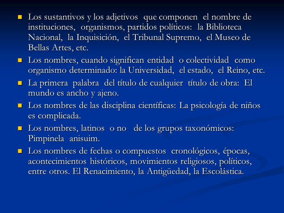Los sustantivos y los adjetivos que componen el nombre de instituciones, organismos, partidos políticos: la Biblioteca Nacional, la Inquisición, el Tr