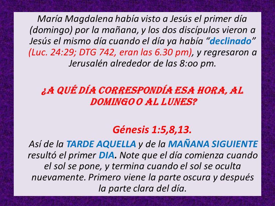 María Magdalena había visto a Jesús el primer día (domingo) por la mañana, y los dos discípulos vieron a Jesús el mismo día cuando el día ya había dec