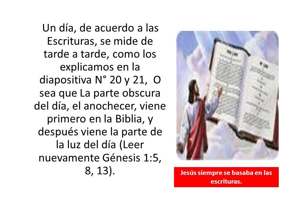 Un día, de acuerdo a las Escrituras, se mide de tarde a tarde, como los explicamos en la diapositiva N° 20 y 21, O sea que La parte obscura del día, e