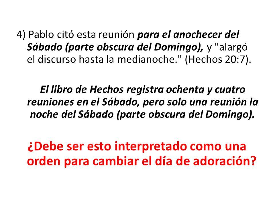 4) Pablo citó esta reunión para el anochecer del Sábado (parte obscura del Domingo), y