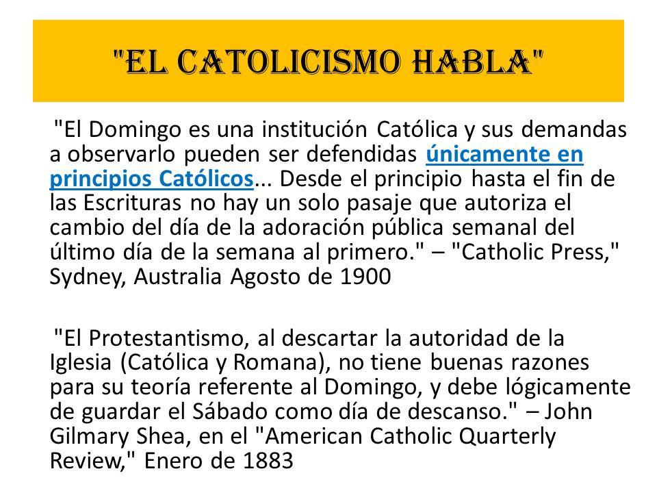 EL CATOLICISMO HABLA El Domingo es una institución Católica y sus demandas a observarlo pueden ser defendidas únicamente en principios Católicos...