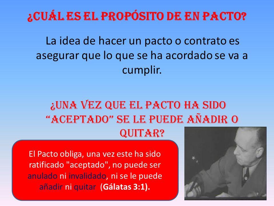 ¿Cuál es el propósito de en pacto? La idea de hacer un pacto o contrato es asegurar que lo que se ha acordado se va a cumplir. ¿Una vez que el pacto h