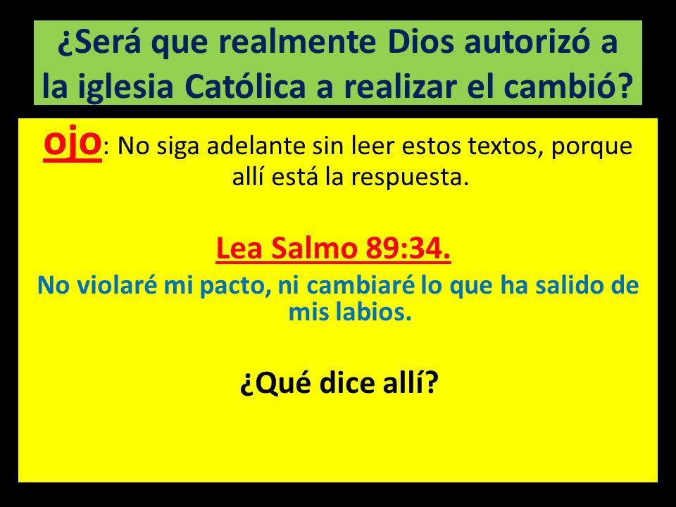 ¿Será que realmente Dios autorizó a la iglesia Católica a realizar el cambió? ojo : No siga adelante sin leer estos textos, porque allí está la respue