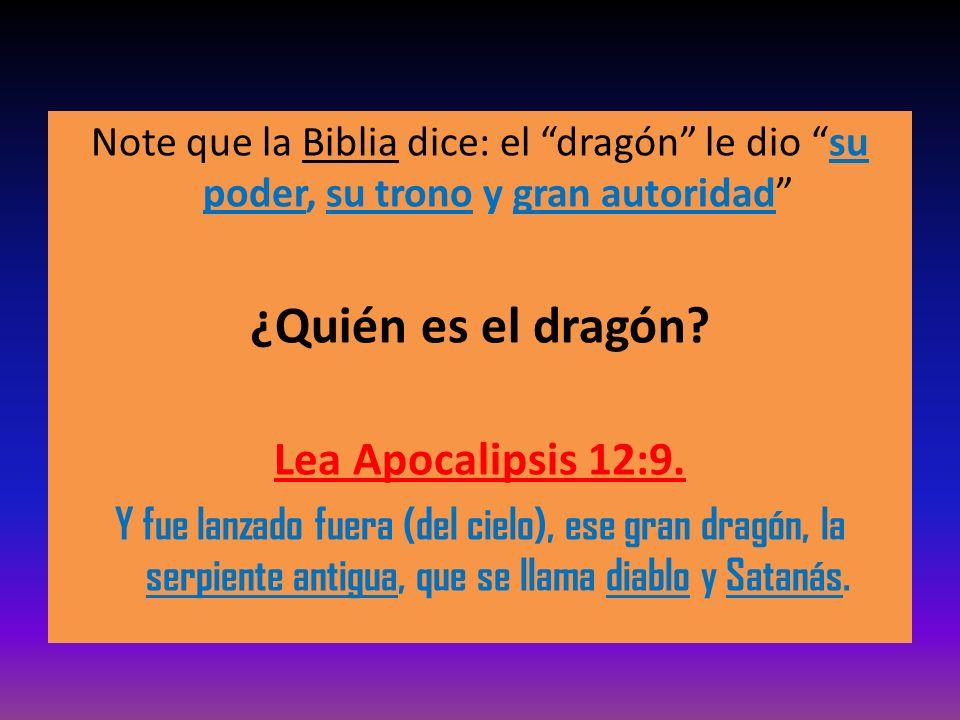 Note que la Biblia dice: el dragón le dio su poder, su trono y gran autoridad ¿Quién es el dragón? Lea Apocalipsis 12:9. Y fue lanzado fuera (del ciel