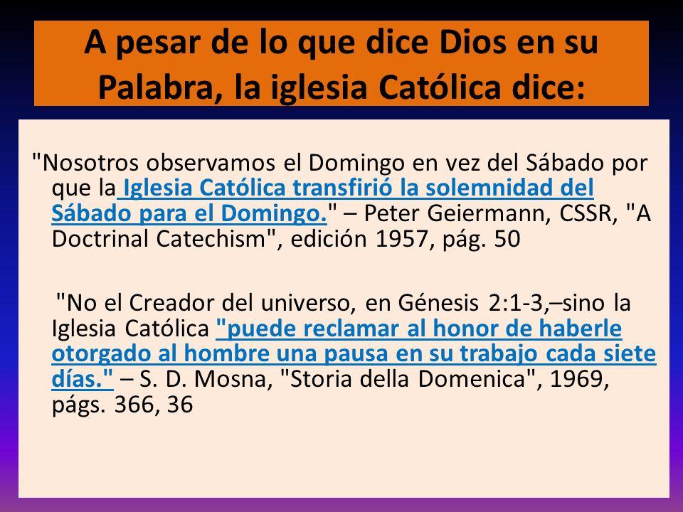 A pesar de lo que dice Dios en su Palabra, la iglesia Católica dice: