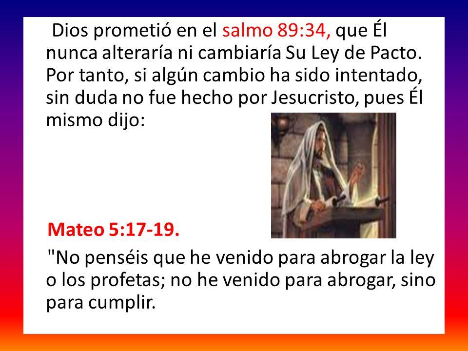 Dios prometió en el salmo 89:34, que Él nunca alteraría ni cambiaría Su Ley de Pacto. Por tanto, si algún cambio ha sido intentado, sin duda no fue he