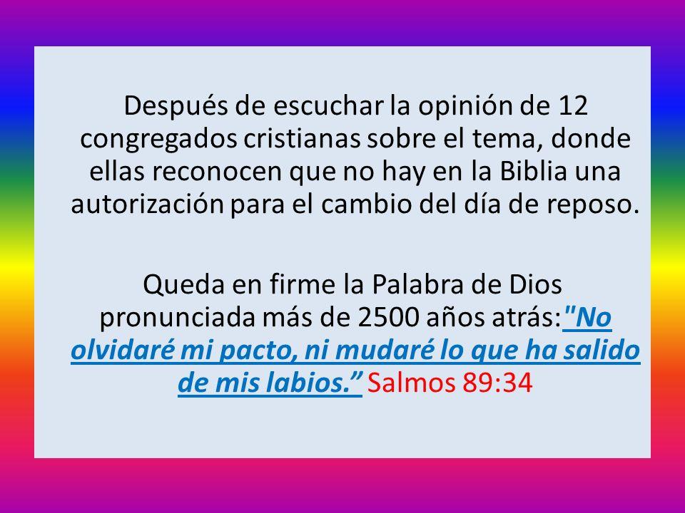 Después de escuchar la opinión de 12 congregados cristianas sobre el tema, donde ellas reconocen que no hay en la Biblia una autorización para el camb