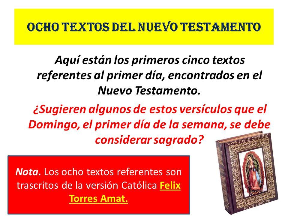 Ocho Textos del Nuevo Testamento Aquí están los primeros cinco textos referentes al primer día, encontrados en el Nuevo Testamento. ¿Sugieren algunos