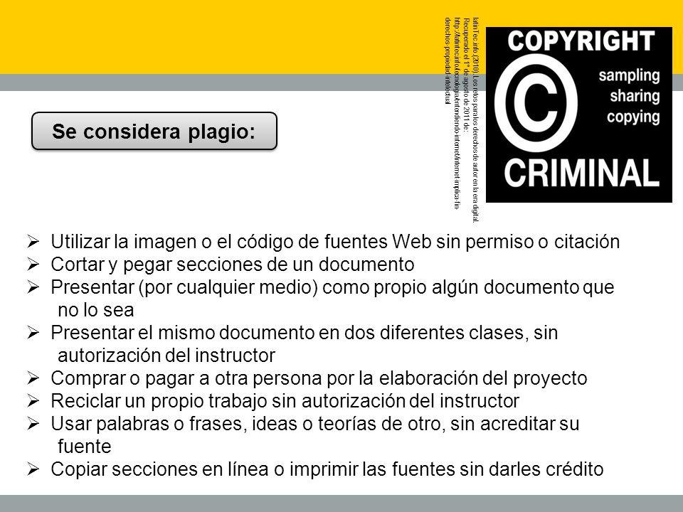 Utilizar la imagen o el código de fuentes Web sin permiso o citación Cortar y pegar secciones de un documento Presentar (por cualquier medio) como pro