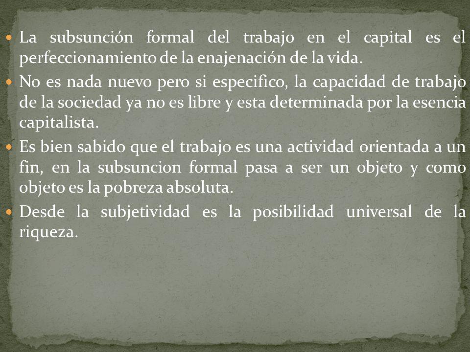 Subsunción Real del trabajo en el capital es el sometimiento de las fuerzas productivas del trabajo.