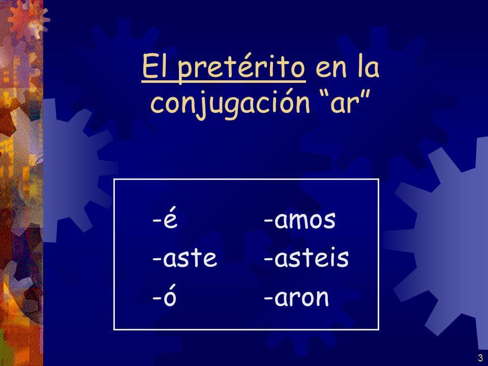 3 El pretérito en la conjugación ar -é -aste -ó -amos -asteis -aron