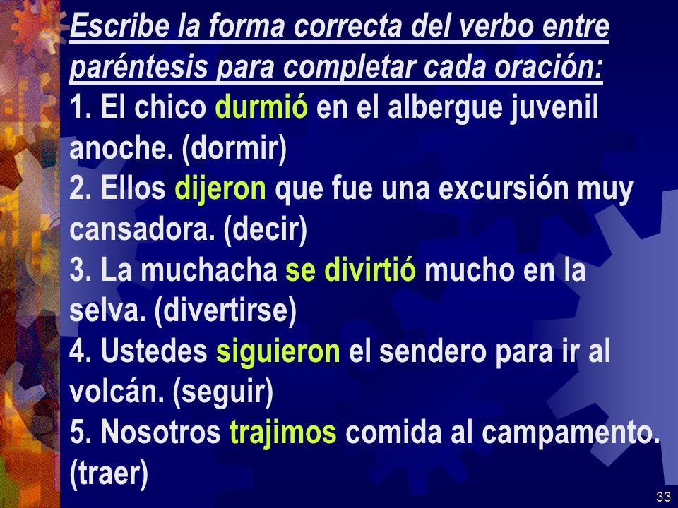32 Escribe la forma correcta del verbo entre paréntesis para completar cada oración: 1.
