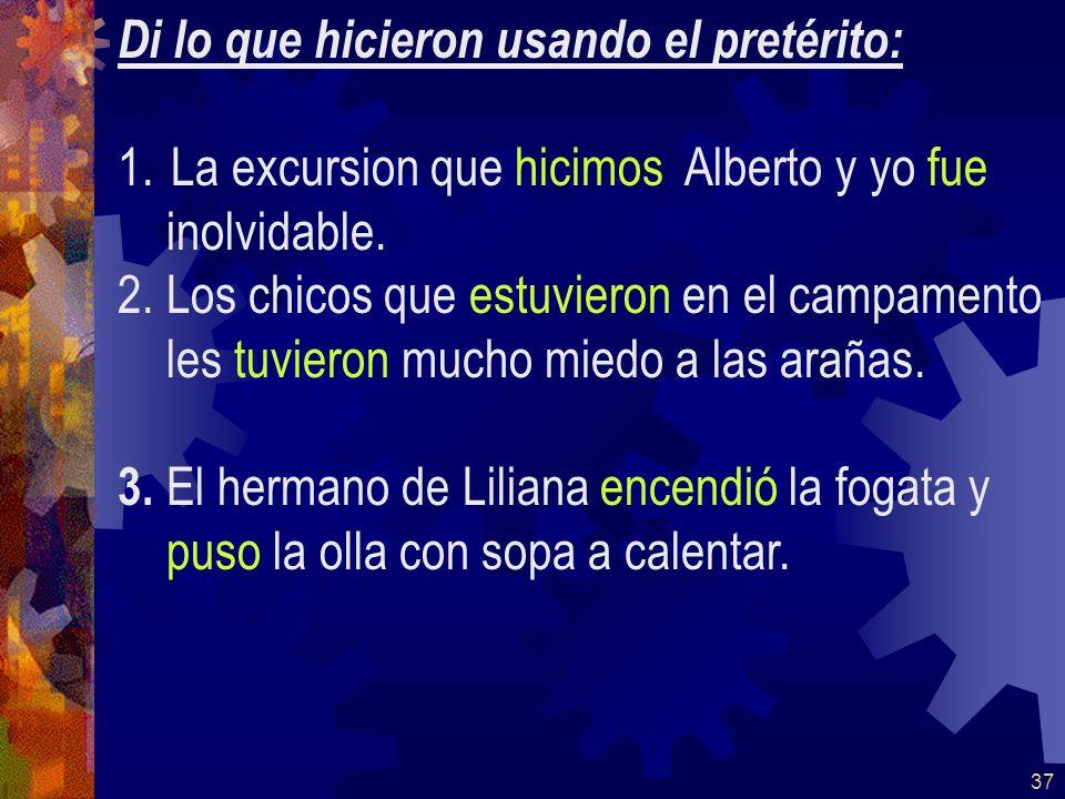36 Di lo que hicieron usando el pretérito: 1.La excursión que / hacer / Alberto y yo / ser / inolvidable.