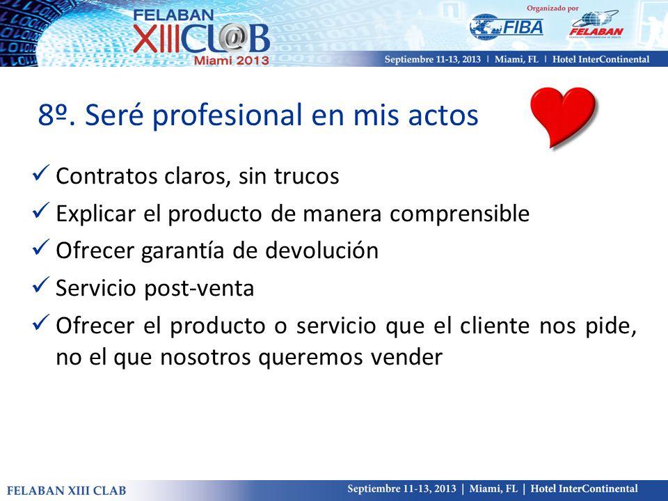 8º. Seré profesional en mis actos Contratos claros, sin trucos Explicar el producto de manera comprensible Ofrecer garantía de devolución Servicio pos