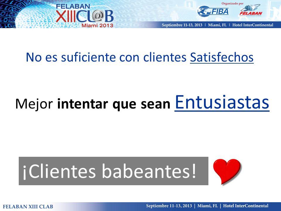 No es suficiente con clientes Satisfechos Mejor intentar que sean Entusiastas ¡Clientes babeantes!