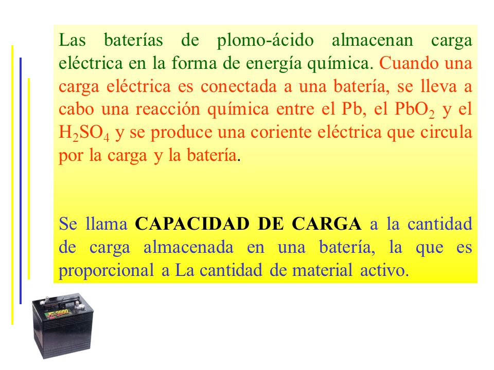 Las baterías de plomo-ácido almacenan carga eléctrica en la forma de energía química. Cuando una carga eléctrica es conectada a una batería, se lleva