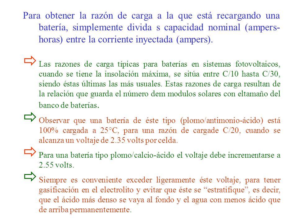 Para obtener la razón de carga a la que está recargando una batería, simplemente divida s capacidad nominal (ampers- horas) entre la corriente inyecta