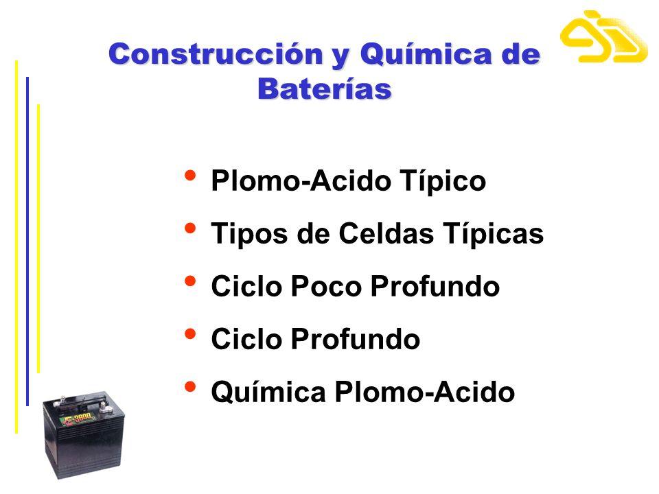 Construcción y Química de Baterías Plomo-Acido Típico Tipos de Celdas Típicas Ciclo Poco Profundo Ciclo Profundo Química Plomo-Acido