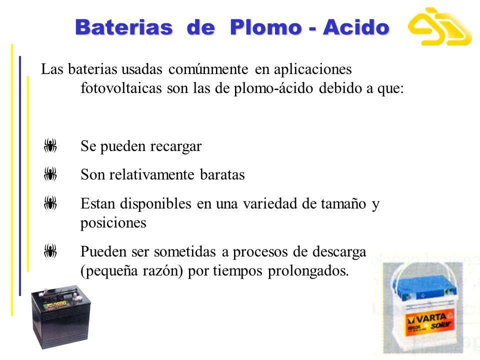 Baterias de Plomo - Acido Las baterias usadas comúnmente en aplicaciones fotovoltaicas son las de plomo-ácido debido a que: Se pueden recargar Son rel