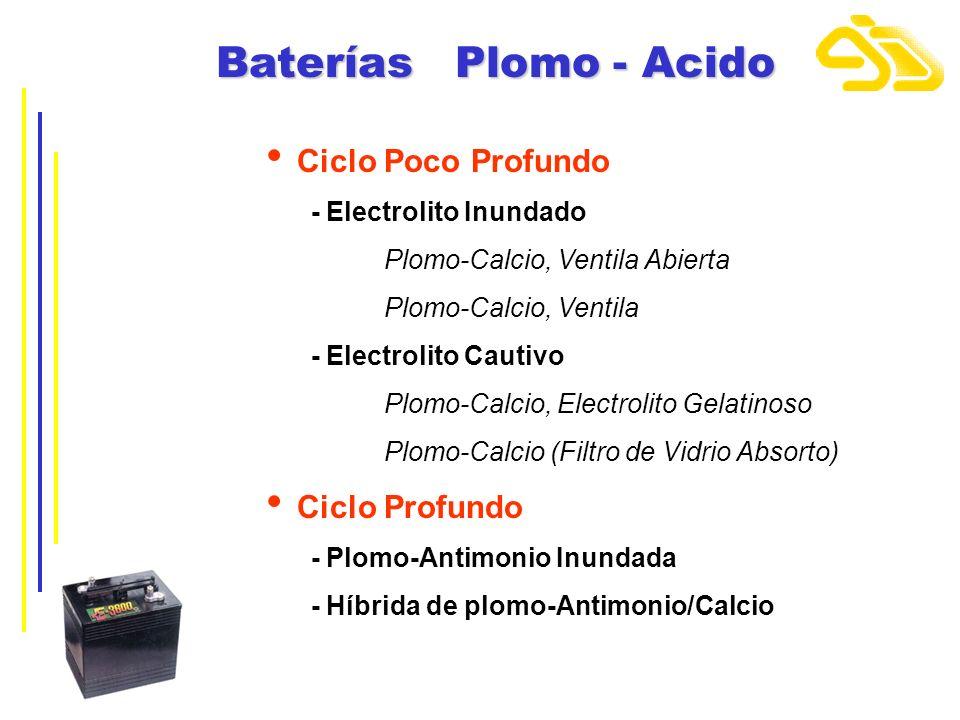 Baterías Plomo - Acido Ciclo Poco Profundo - Electrolito Inundado Plomo-Calcio, Ventila Abierta Plomo-Calcio, Ventila - Electrolito Cautivo Plomo-Calc