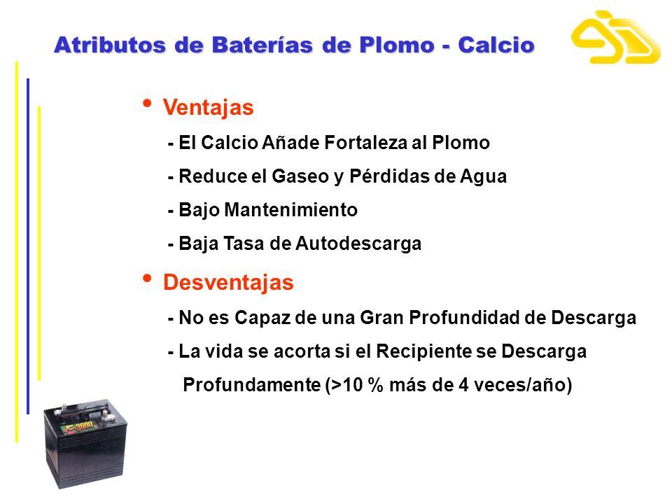 Atributos de Baterías de Plomo - Calcio Ventajas - El Calcio Añade Fortaleza al Plomo - Reduce el Gaseo y Pérdidas de Agua - Bajo Mantenimiento - Baja