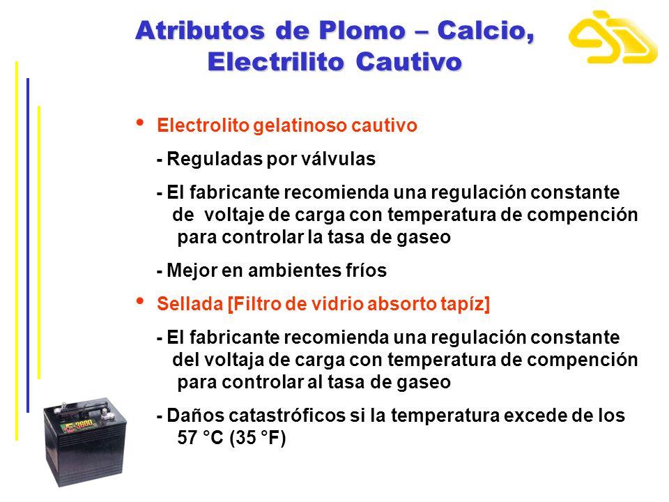 Atributos de Plomo – Calcio, Electrilito Cautivo Electrolito gelatinoso cautivo - Reguladas por válvulas - El fabricante recomienda una regulación con