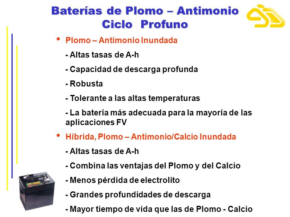 Baterías de Plomo – Antimonio Ciclo Profuno Plomo – Antimonio Inundada - Altas tasas de A-h - Capacidad de descarga profunda - Robusta - Tolerante a l